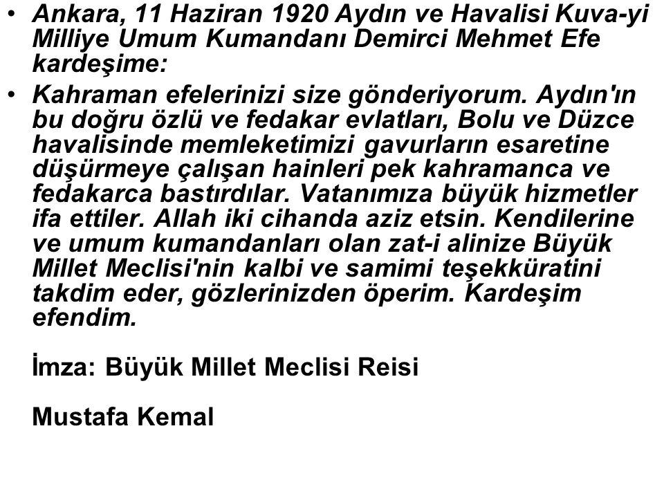 Ankara, 11 Haziran 1920 Aydın ve Havalisi Kuva-yi Milliye Umum Kumandanı Demirci Mehmet Efe kardeşime: Kahraman efelerinizi size gönderiyorum.