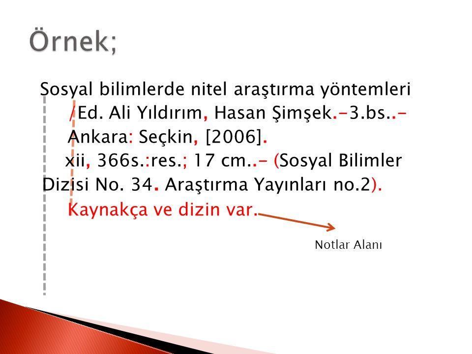 Sosyal bilimlerde nitel araştırma yöntemleri /Ed. Ali Yıldırım, Hasan Şimşek.-3.bs..- Ankara: Seçkin, [2006]. xii, 366s.:res.; 17 cm..- (Sosyal Biliml