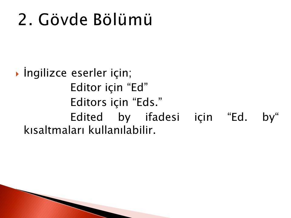 """ İngilizce eserler için; Editor için """"Ed"""" Editors için """"Eds."""" Edited by ifadesi için """"Ed. by"""" kısaltmaları kullanılabilir."""