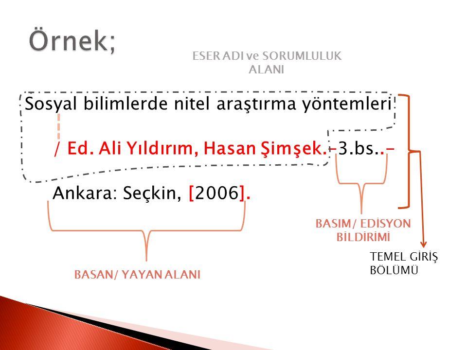 Sosyal bilimlerde nitel araştırma yöntemleri / Ed. Ali Yıldırım, Hasan Şimşek.-3.bs..- Ankara: Seçkin, [2006]. TEMEL GİRİŞ BÖLÜMÜ BASAN/ YAYAN ALANI B