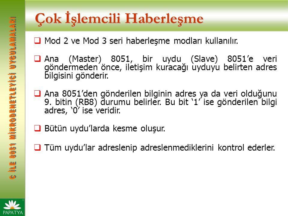 Çok İşlemcili Haberleşme  Mod 2 ve Mod 3 seri haberleşme modları kullanılır.