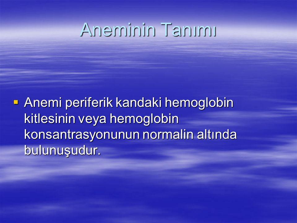 Aneminin Tanımı  Anemi periferik kandaki hemoglobin kitlesinin veya hemoglobin konsantrasyonunun normalin altında bulunuşudur.