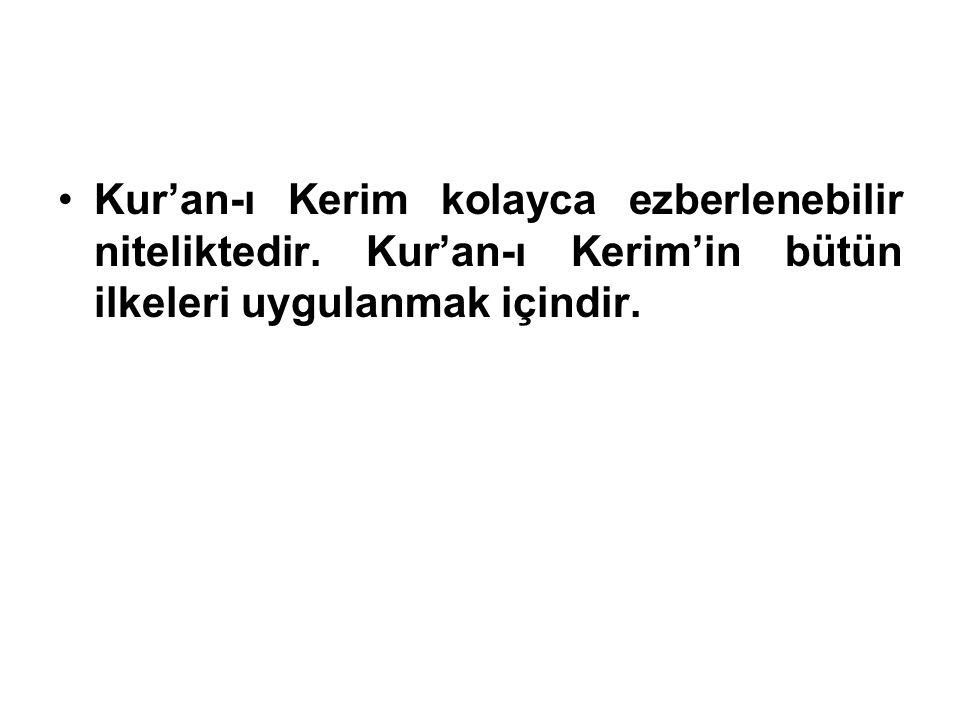 Kur'an-ı Kerim kolayca ezberlenebilir niteliktedir. Kur'an-ı Kerim'in bütün ilkeleri uygulanmak içindir.