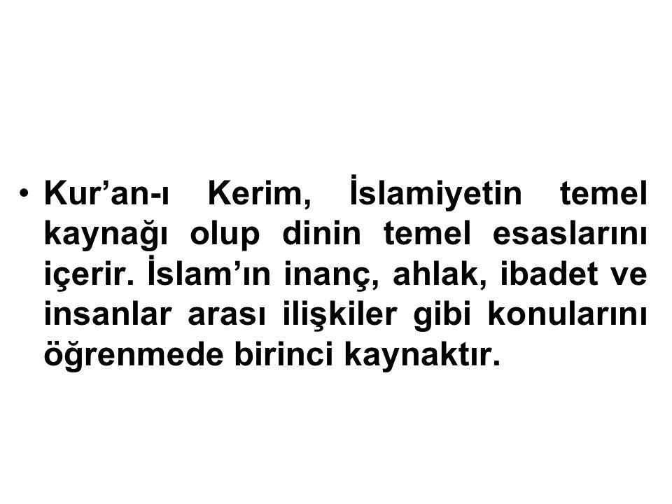 Kur'an-ı Kerim, İslamiyetin temel kaynağı olup dinin temel esaslarını içerir. İslam'ın inanç, ahlak, ibadet ve insanlar arası ilişkiler gibi konuların