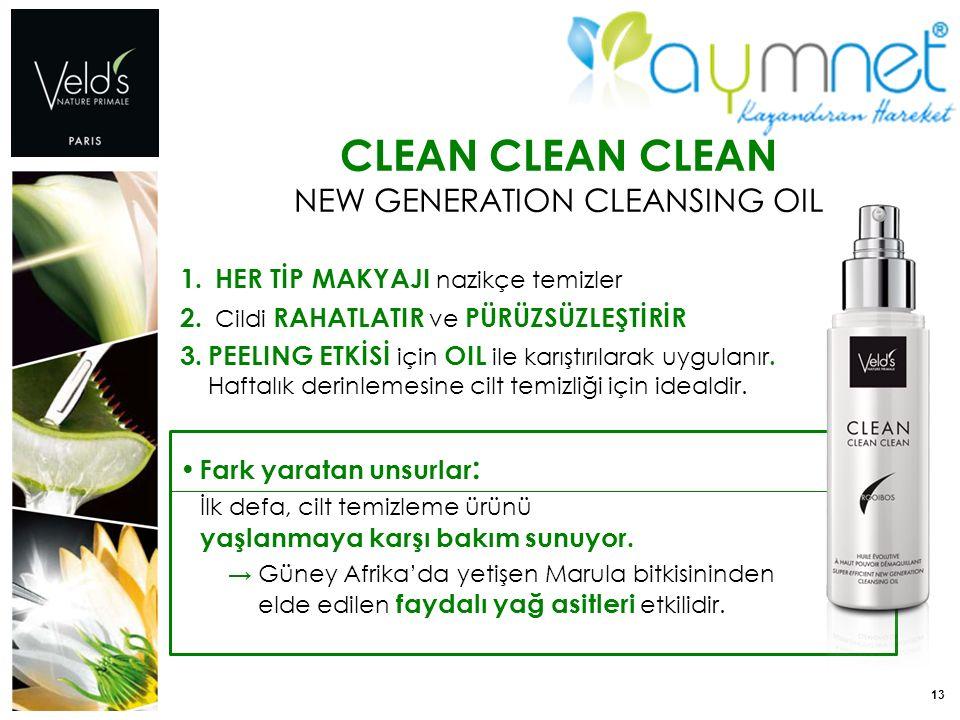 13 CLEAN CLEAN CLEAN NEW GENERATION CLEANSING OIL 1. HER TİP MAKYAJI nazikçe temizler 2. Cildi RAHATLATIR ve PÜRÜZSÜZLEŞTİRİR 3. PEELING ETKİSİ için O