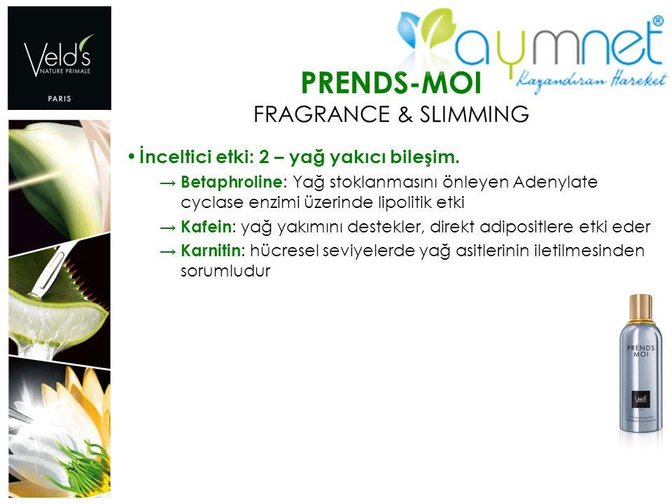 PRENDS-MOI FRAGRANCE & SLIMMING İnceltici etki: 2 – yağ yakıcı bileşim. → Betaphroline : Yağ stoklanmasını önleyen Adenylate cyclase enzimi üzerinde l