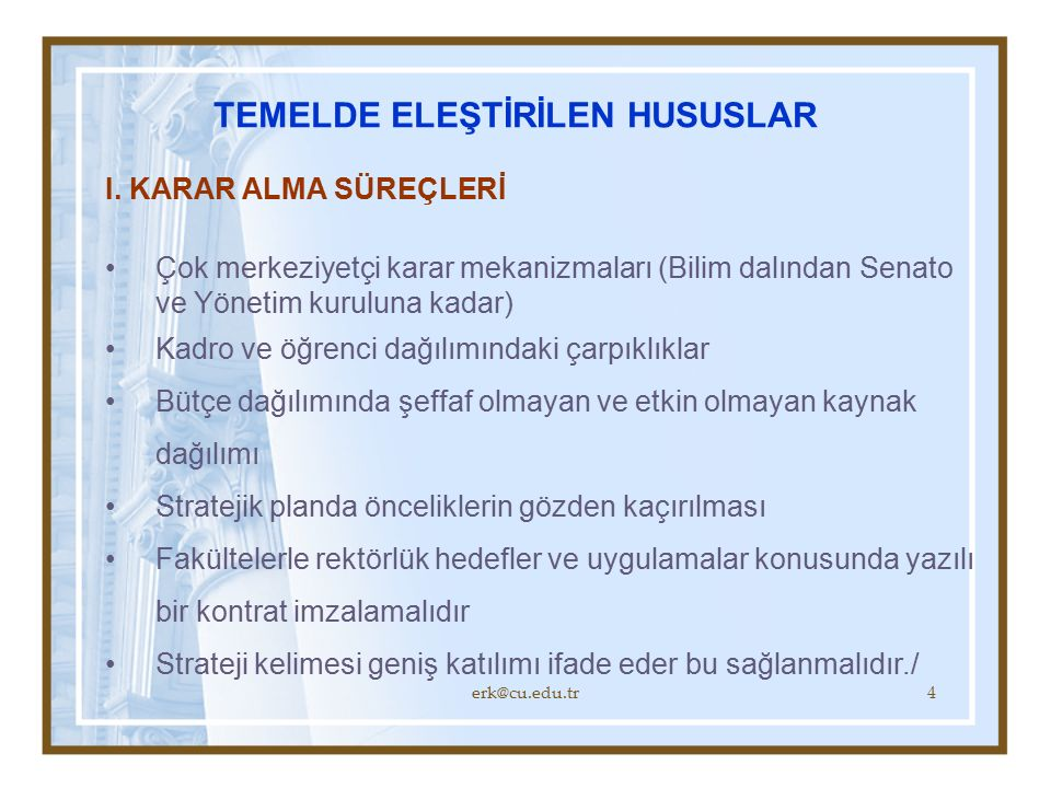 erk@cu.edu.tr15 STRATEJİK PLANI ÜÇ BAŞLIK ALTINDA DEĞERLENDİRİNİZ 1.Yöresel roller, işlevler, sorumluluklar, Ankara ve çevre illerin Bölgesel kalkınmadaki Rolü 2.Yüksek öğretim alanı YÖK, Maliye bakanlığı, Devlet personel dairesi Bütçe, öğrenci sayıları, kadrolar, araştırma öncelikleri vb 3.AB Programları, FP7, Erasmus, AB projeleri vb.
