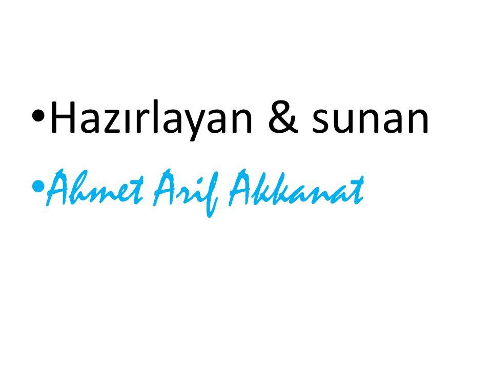 Hazırlayan & sunan Ahmet Arif Akkanat