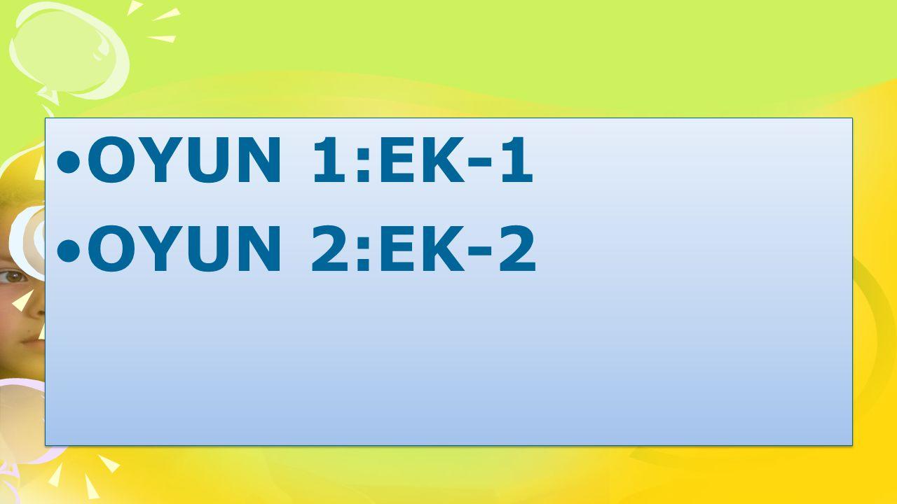 OYUN 1:EK-1 OYUN 2:EK-2 OYUN 1:EK-1 OYUN 2:EK-2