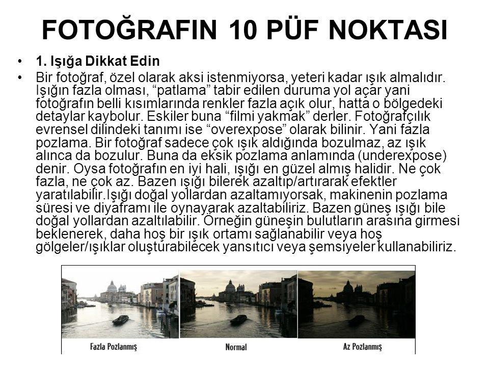 """FOTOĞRAFIN 10 PÜF NOKTASI 1. Işığa Dikkat Edin Bir fotoğraf, özel olarak aksi istenmiyorsa, yeteri kadar ışık almalıdır. Işığın fazla olması, """"patlama"""