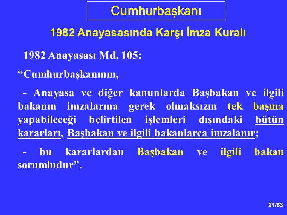 21/63 Cumhurbaşkanı 1982 Anayasasında Karşı İmza Kuralı 1982 Anayasası Md.