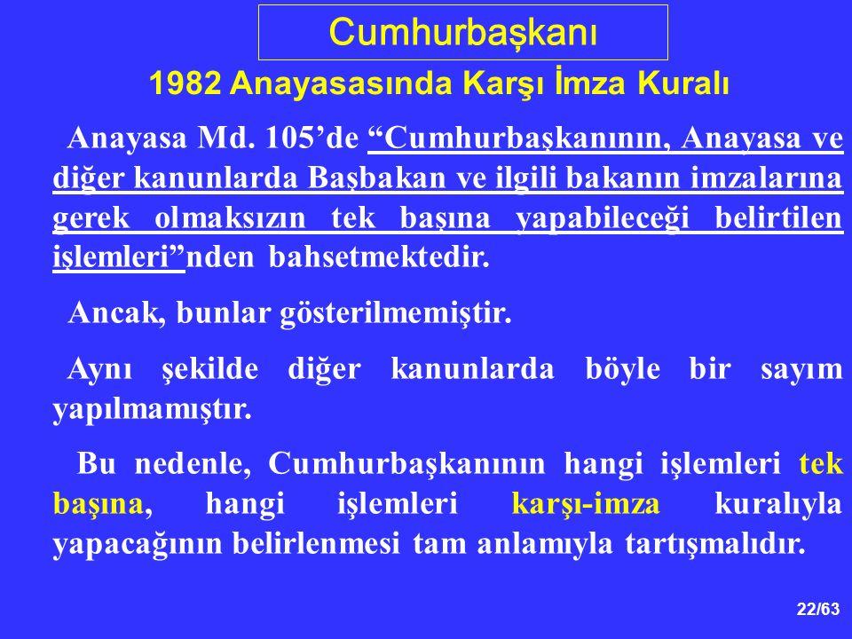 22/63 Cumhurbaşkanı 1982 Anayasasında Karşı İmza Kuralı Anayasa Md.