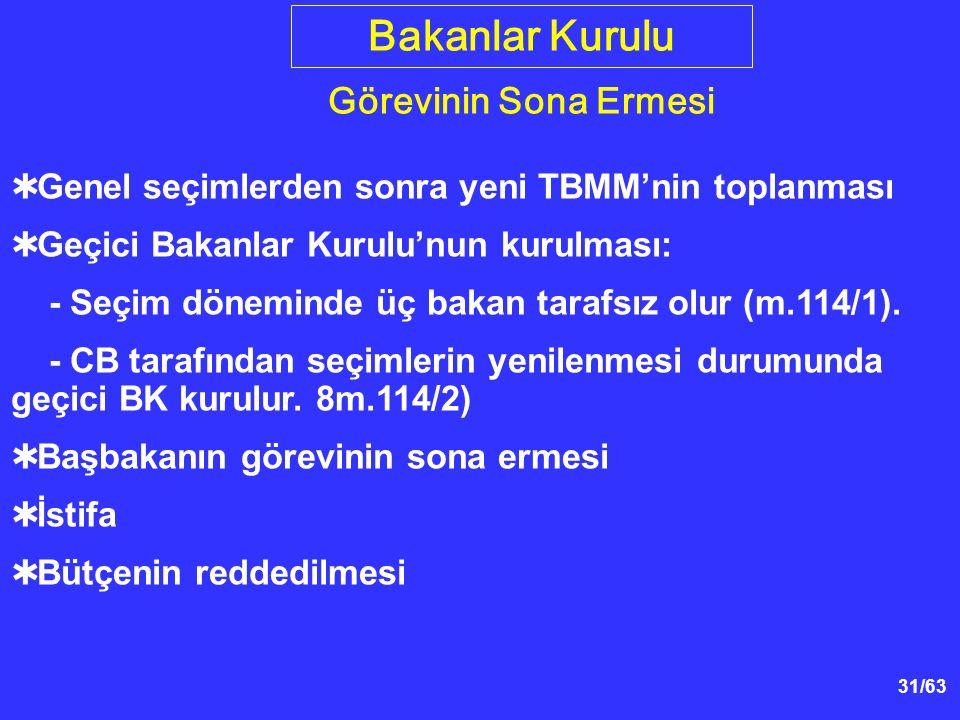 31/63  Genel seçimlerden sonra yeni TBMM'nin toplanması  Geçici Bakanlar Kurulu'nun kurulması: - Seçim döneminde üç bakan tarafsız olur (m.114/1).