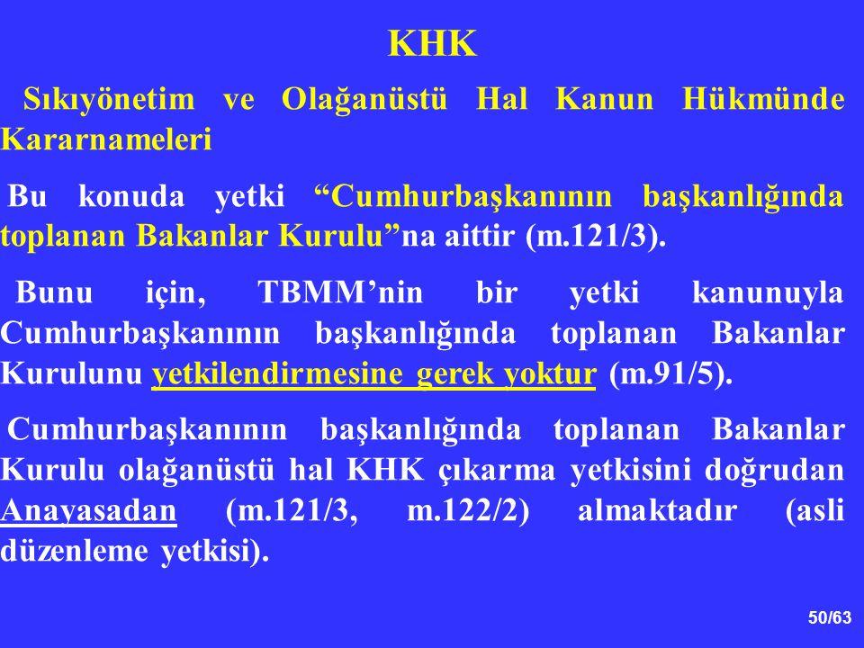 50/63 KHK Sıkıyönetim ve Olağanüstü Hal Kanun Hükmünde Kararnameleri Bu konuda yetki Cumhurbaşkanının başkanlığında toplanan Bakanlar Kurulu na aittir (m.121/3).