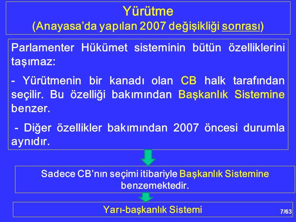 7/63 Yürütme (Anayasa'da yapılan 2007 değişikliği sonrası) Parlamenter Hükümet sisteminin bütün özelliklerini taşımaz: - Yürütmenin bir kanadı olan CB halk tarafından seçilir.