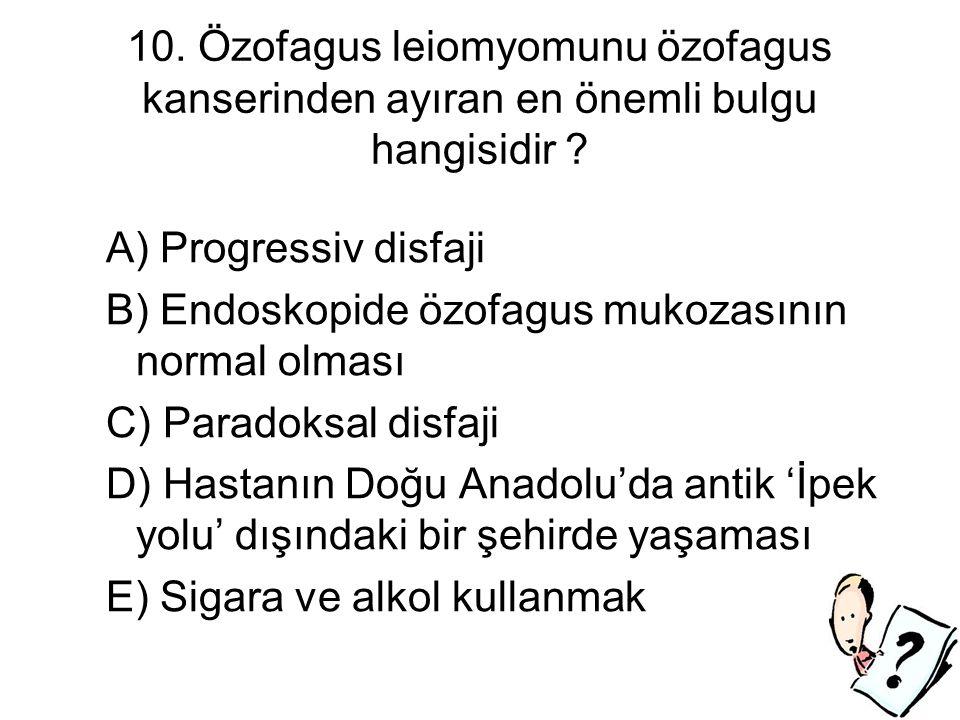 10.Özofagus leiomyomunu özofagus kanserinden ayıran en önemli bulgu hangisidir .