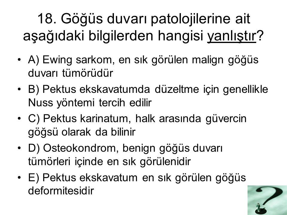18.Göğüs duvarı patolojilerine ait aşağıdaki bilgilerden hangisi yanlıştır.
