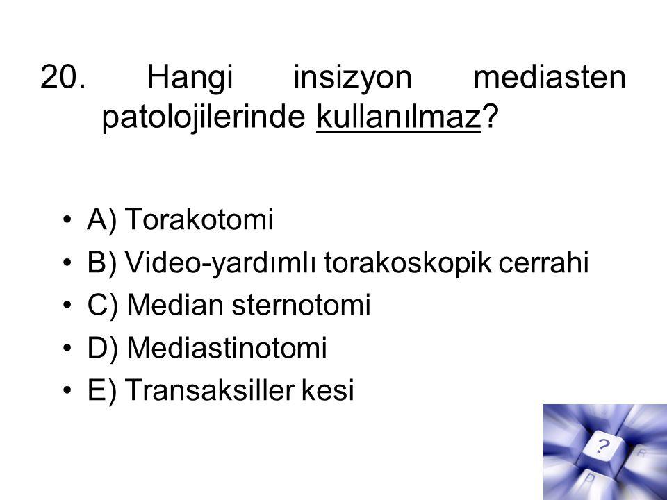20.Hangi insizyon mediasten patolojilerinde kullanılmaz.