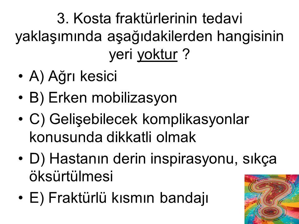 3.Kosta fraktürlerinin tedavi yaklaşımında aşağıdakilerden hangisinin yeri yoktur .