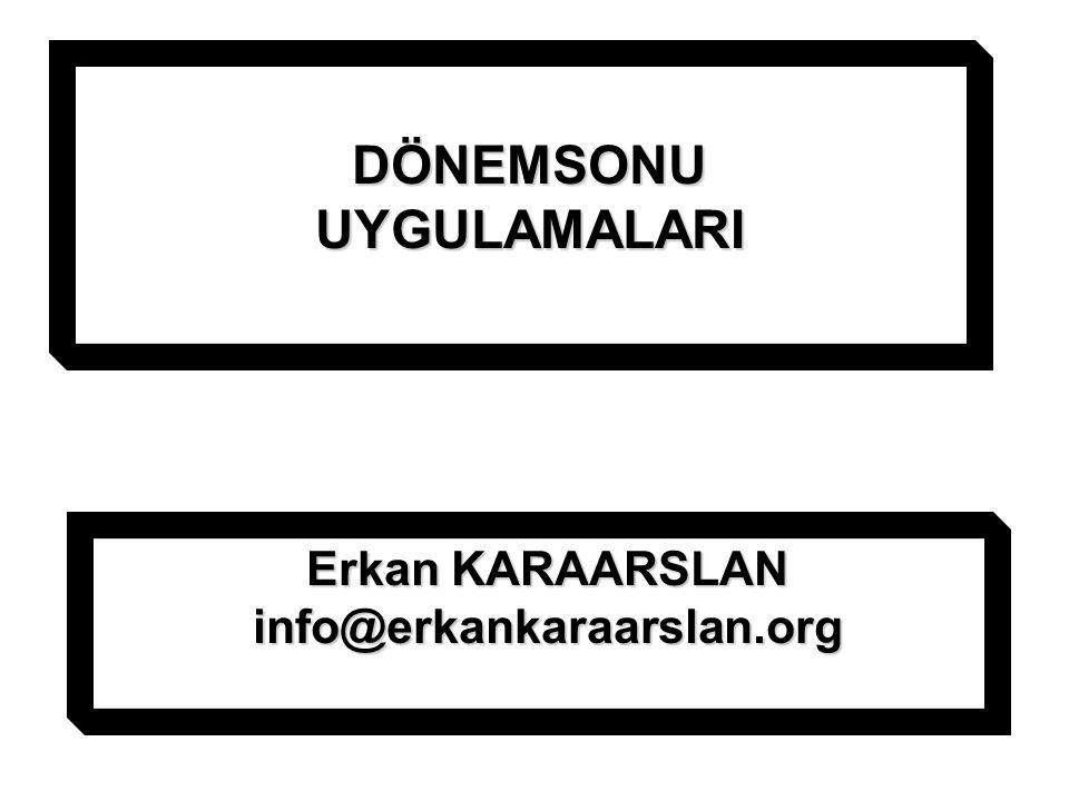 DÖNEMSONU UYGULAMALARI Erkan KARAARSLAN info@erkankaraarslan.org
