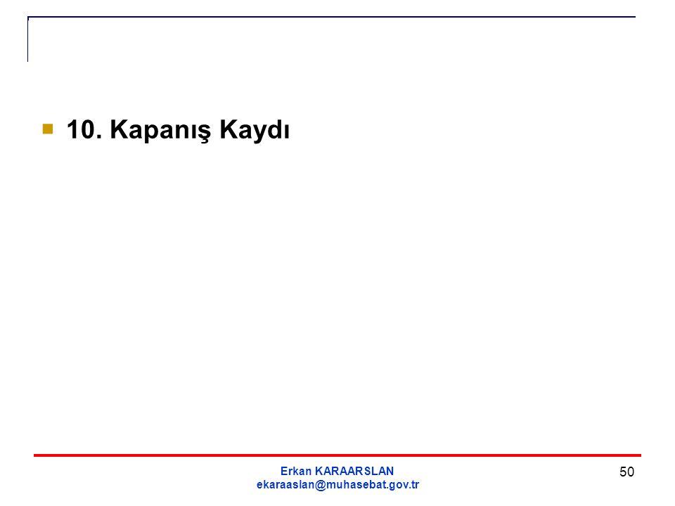 Erkan KARAARSLAN ekaraaslan@muhasebat.gov.tr 50  10. Kapanış Kaydı