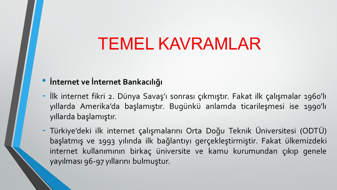 TEMEL KAVRAMLAR İnternet ve İnternet Bankacılığı - İlk internet fikri 2. Dünya Savaş'ı sonrası çıkmıştır. Fakat ilk çalışmalar 1960'lı yıllarda Amerik