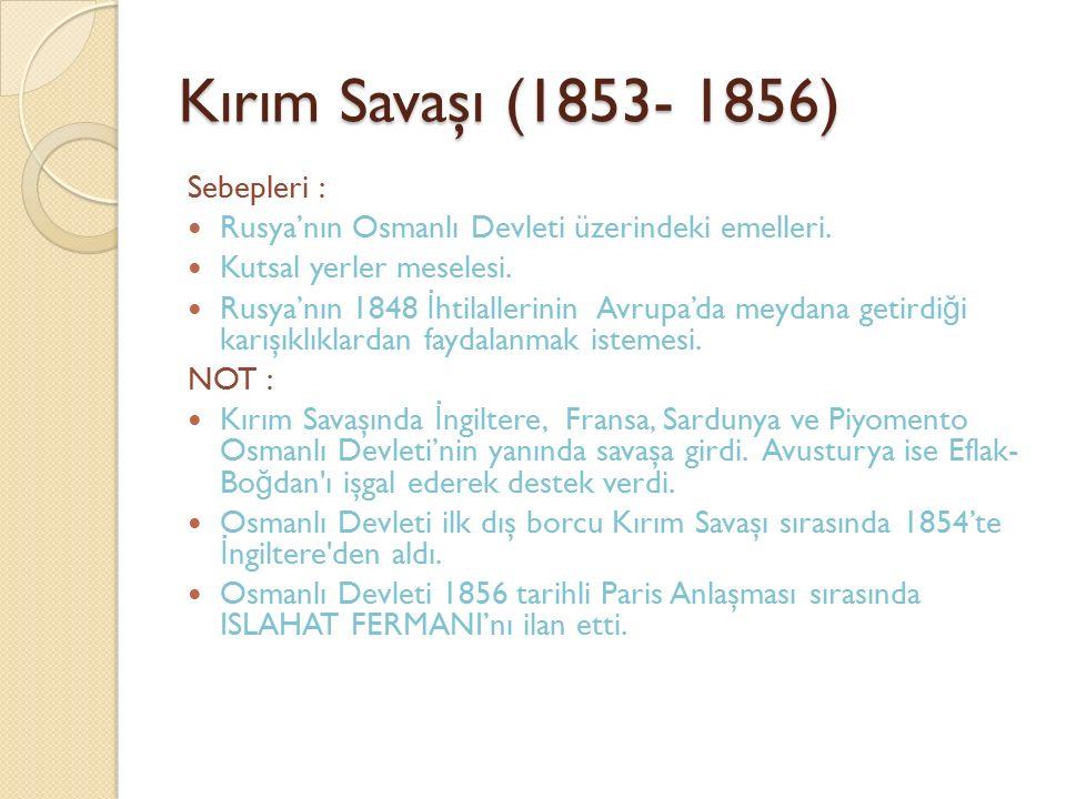Kırım Savaşı (1853- 1856) Sebepleri : Rusya'nın Osmanlı Devleti üzerindeki emelleri. Kutsal yerler meselesi. Rusya'nın 1848 İ htilallerinin Avrupa'da