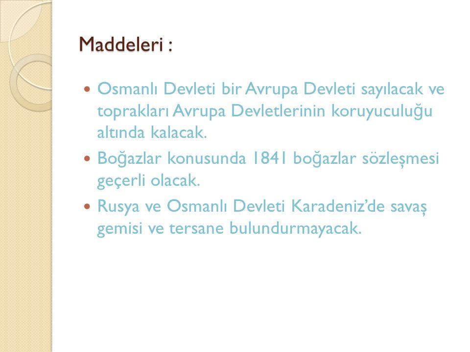 Maddeleri : Osmanlı Devleti bir Avrupa Devleti sayılacak ve toprakları Avrupa Devletlerinin koruyuculu ğ u altında kalacak. Bo ğ azlar konusunda 1841