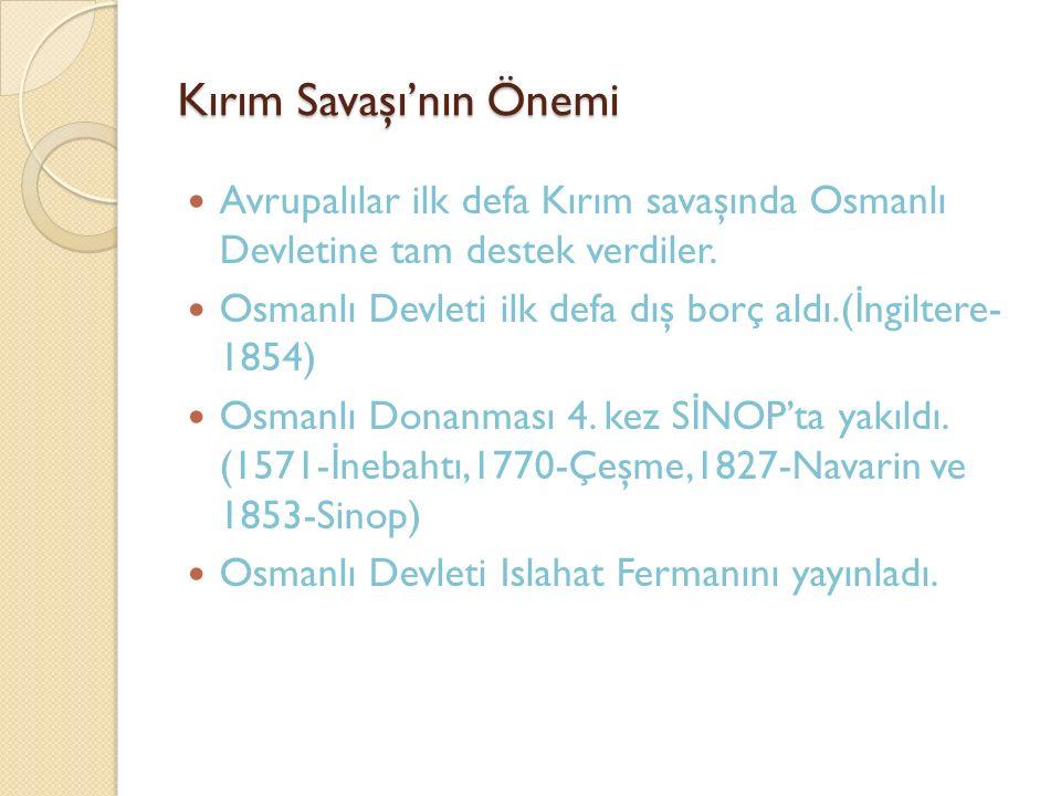 Kırım Savaşı'nın Önemi Avrupalılar ilk defa Kırım savaşında Osmanlı Devletine tam destek verdiler. Osmanlı Devleti ilk defa dış borç aldı.( İ ngiltere