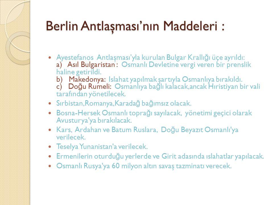 Berlin Antlaşması'nın Maddeleri : Ayestefanos Antlaşması'yla kurulan Bulgar Krallı ğ ı üçe ayrıldı: a) Asıl Bulgaristan : Osmanlı Devletine vergi vere