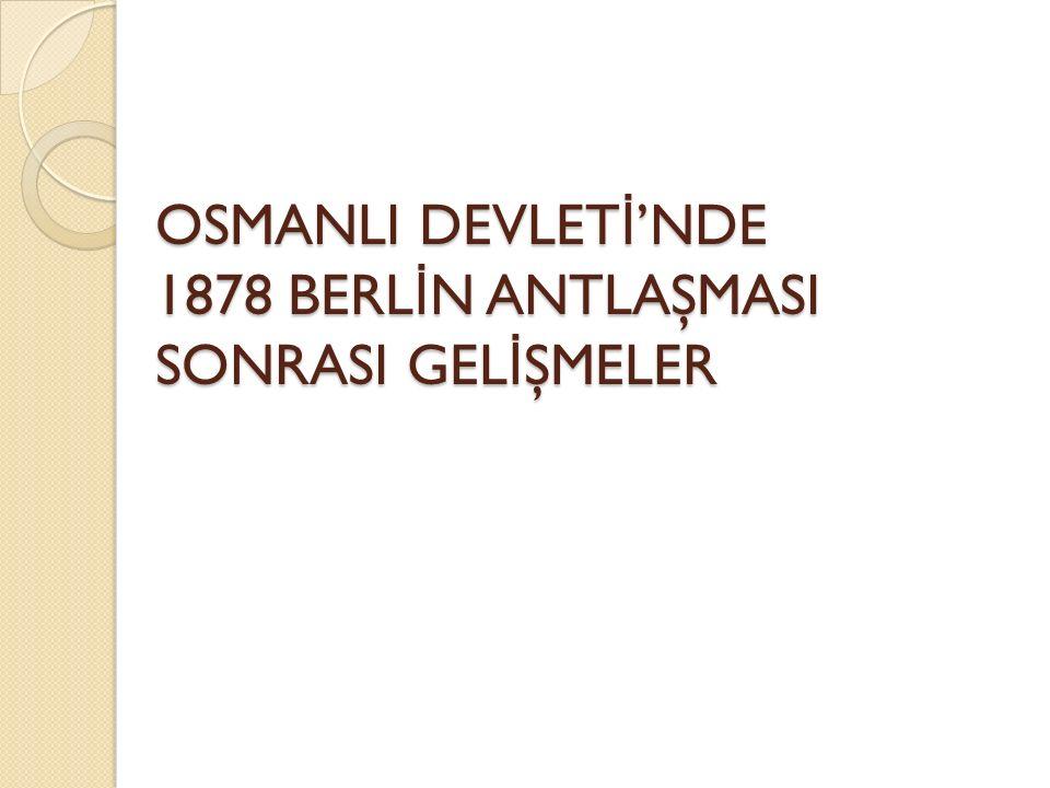 OSMANLI DEVLET İ 'NDE 1878 BERL İ N ANTLAŞMASI SONRASI GEL İ ŞMELER