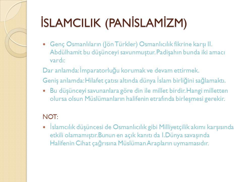 İ SLAMCILIK (PAN İ SLAM İ ZM) Genç Osmanlıların (Jön Türkler) Osmanlıcılık fikrine karşı II. Abdülhamit bu düşünceyi savunmuştur. Padişahın bunda iki