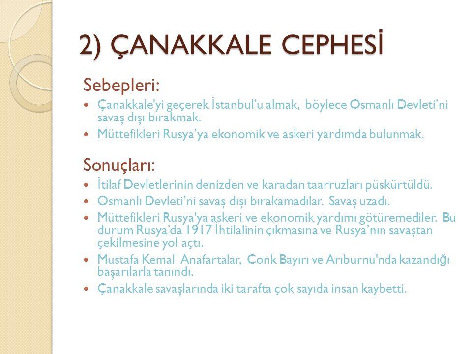 2) ÇANAKKALE CEPHES İ Sebepleri: Çanakkale'yi geçerek İ stanbul'u almak, böylece Osmanlı Devleti'ni savaş dışı bırakmak. Müttefikleri Rusya'ya ekonomi