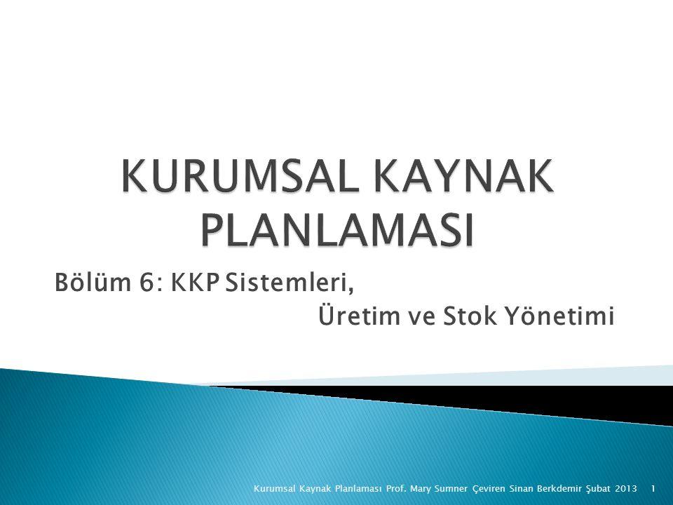 Bölüm 6: KKP Sistemleri, Üretim ve Stok Yönetimi Kurumsal Kaynak Planlaması Prof.