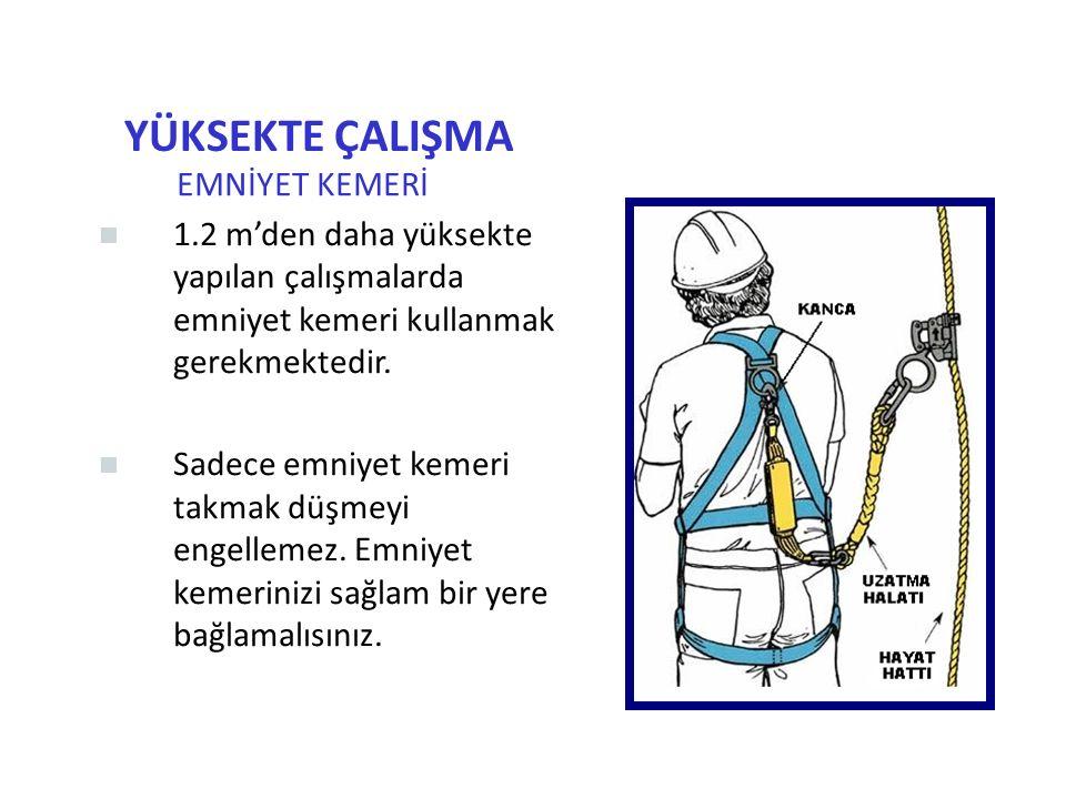 EMNİYET KEMERİ 1.2 m'den daha yüksekte yapılan çalışmalarda emniyet kemeri kullanmak gerekmektedir.