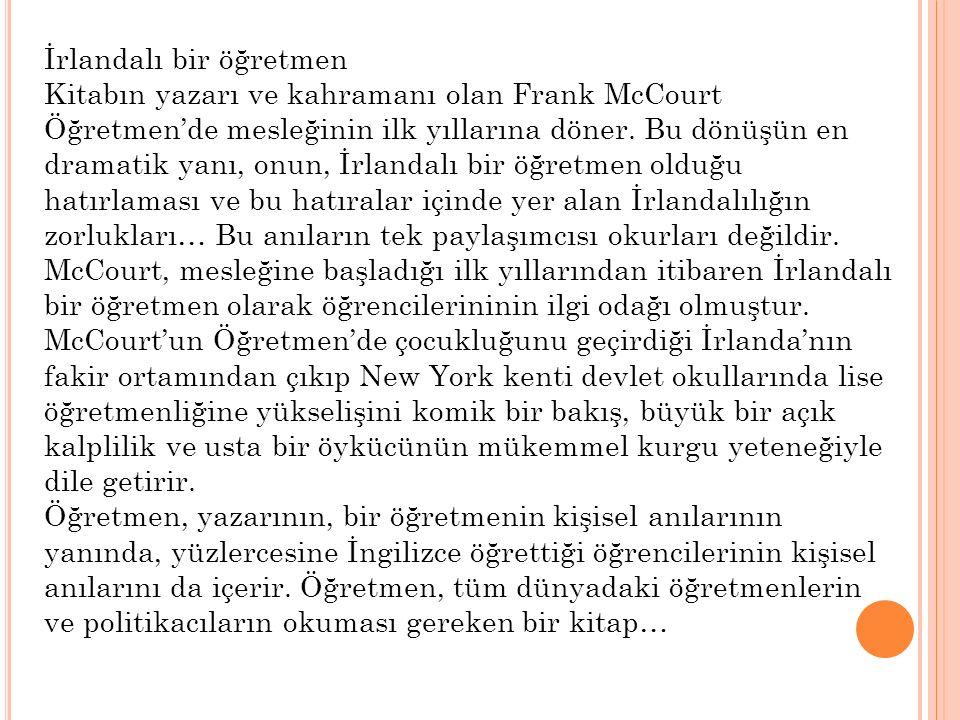 İrlandalı bir öğretmen Kitabın yazarı ve kahramanı olan Frank McCourt Öğretmen'de mesleğinin ilk yıllarına döner.
