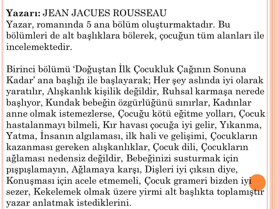 Yazarı: JEAN JACUES ROUSSEAU Yazar, romanında 5 ana bölüm oluşturmaktadır.