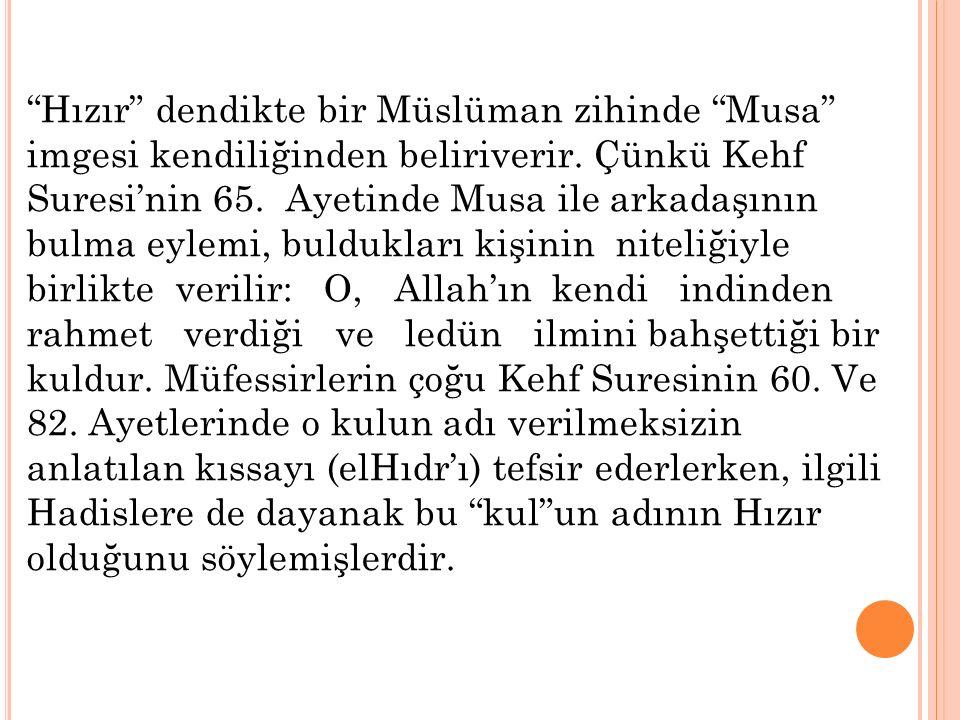 Hızır dendikte bir Müslüman zihinde Musa imgesi kendiliğinden beliriverir.