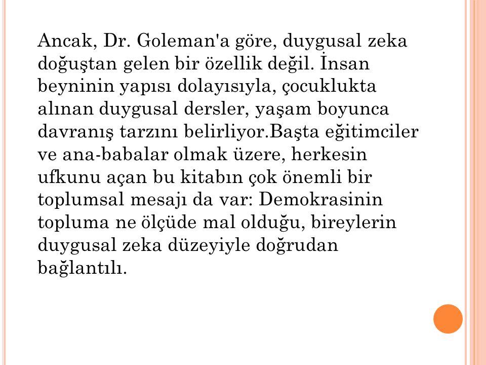 Ancak, Dr.Goleman a göre, duygusal zeka doğuştan gelen bir özellik değil.