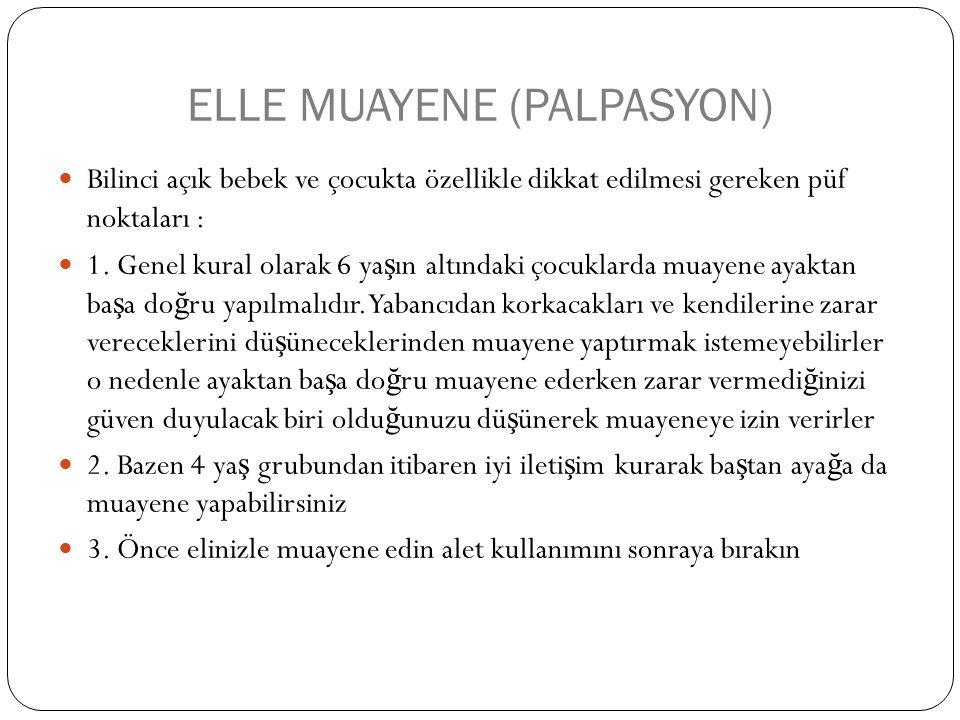 ELLE MUAYENE (PALPASYON) Bilinci açık bebek ve çocukta özellikle dikkat edilmesi gereken püf noktaları : 1.