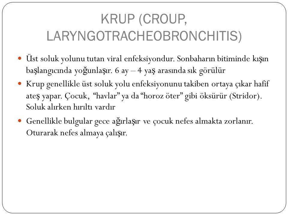 KRUP (CROUP, LARYNGOTRACHEOBRONCHITIS) Üst soluk yolunu tutan viral enfeksiyondur.