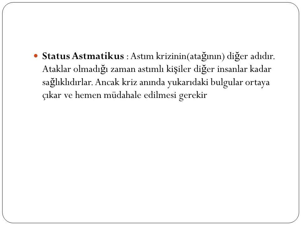 Status Astmatikus : Astım krizinin(ata ğ ının) di ğ er adıdır.
