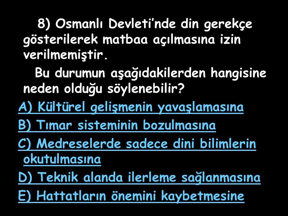 7) I) Kara Mühendishanesi II) Deniz Mühendishanesi III) İstihkâm Okulu Yukarıda verilen eğitim kurumlarından hangileri 18. yüzyılda açılmıştır? A) Yal