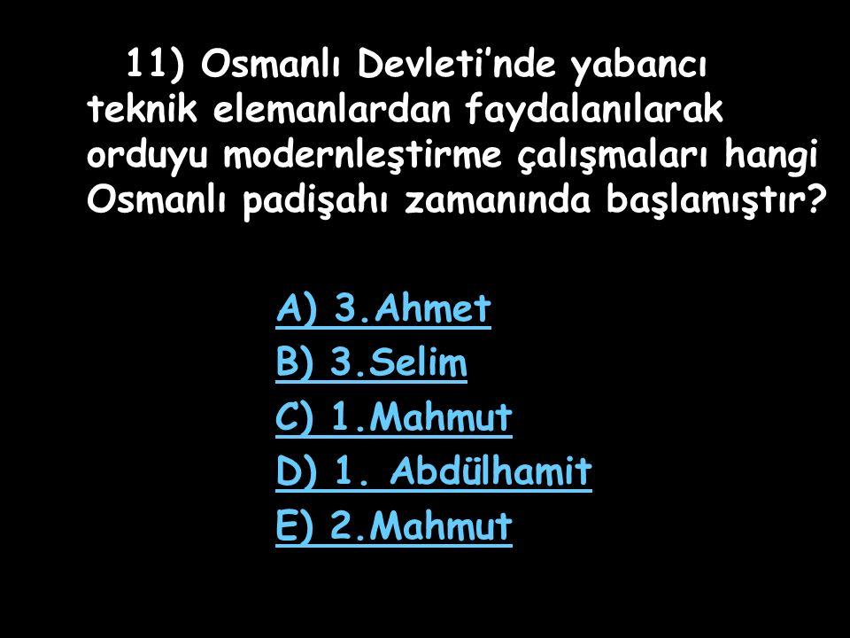10) 18. yüzyıl ıslahatları genellikle hangi alana yönelik olarak yapılmıştır? A) İdare B) Hukuk C) Askeri D) Yönetim E) Maliye