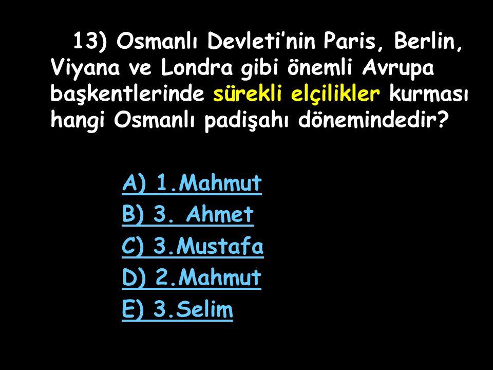12) Aşağıdakilerden hangisi 3. Selim dönemi ıslahatlarına verilen genel addır? A) Sekban-ı Cedit B) Nizam-ı Cedit C) Vaka-i Hayriye D) İrad-ı Cedit E)