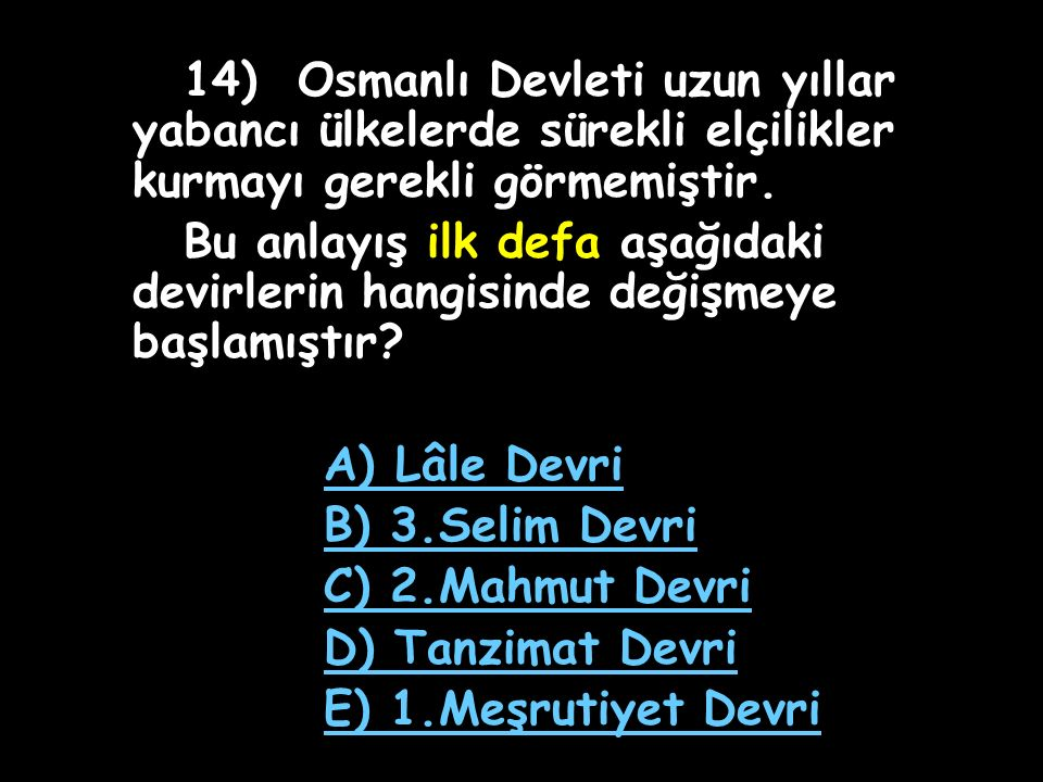 13) Osmanlı Devleti'nin Paris, Berlin, Viyana ve Londra gibi önemli Avrupa başkentlerinde sürekli elçilikler kurması hangi Osmanlı padişahı döneminded