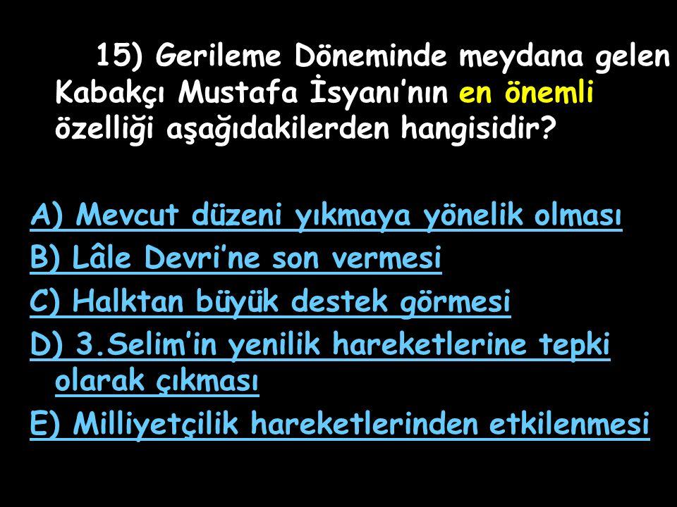 14) Osmanlı Devleti uzun yıllar yabancı ülkelerde sürekli elçilikler kurmayı gerekli görmemiştir. Bu anlayış ilk defa aşağıdaki devirlerin hangisinde