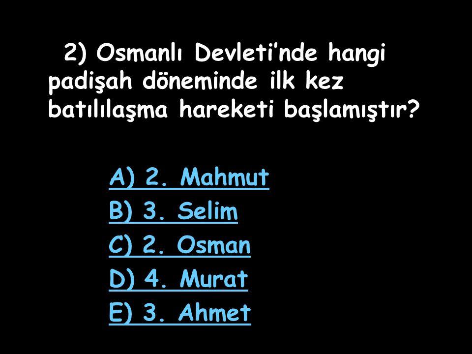 1) Osmanlı Devleti'nde Avrupa tarzı ıslahat hareketleri aşağıdakilerden hangisiyle başlamıştır? A) Nizam-ı Cedit B) Kanunname-i Ali Osman C) Lâle Devr