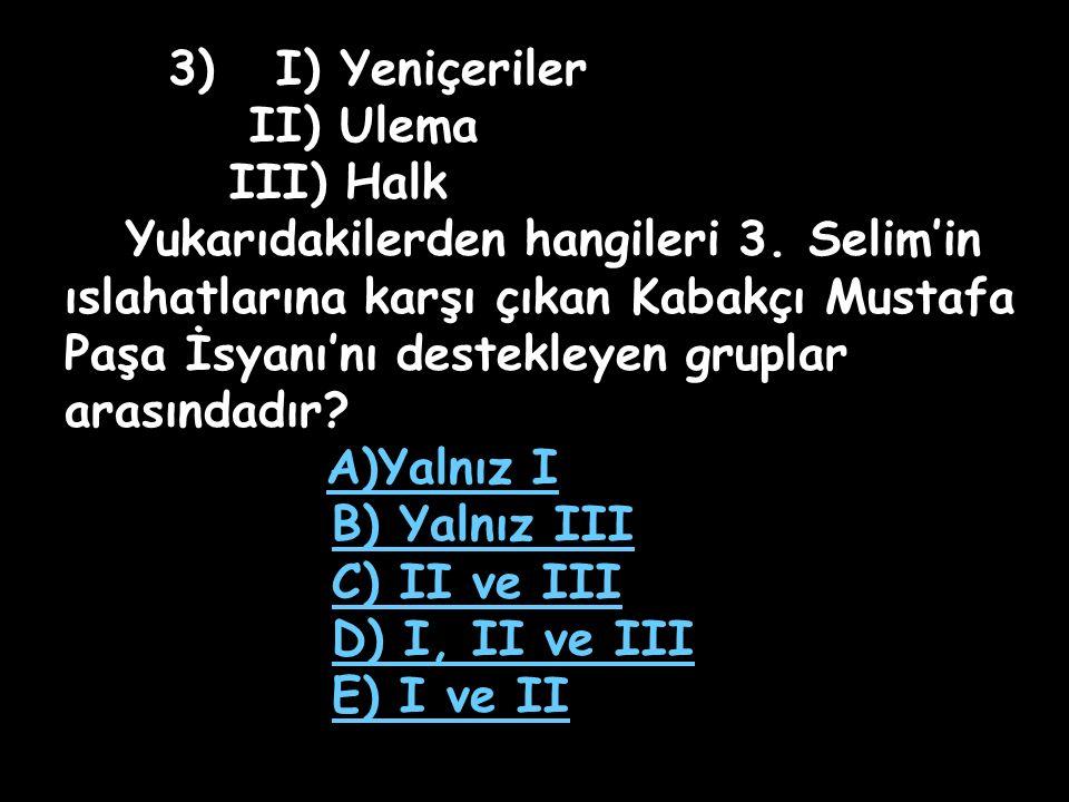 2) Osmanlı Devleti'nde hangi padişah döneminde ilk kez batılılaşma hareketi başlamıştır? A) 2. Mahmut B) 3. Selim C) 2. Osman D) 4. Murat E) 3. Ahmet