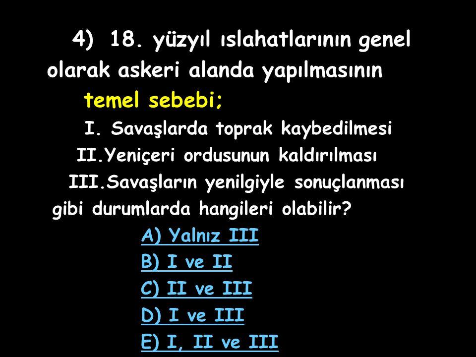3) I) Yeniçeriler II) Ulema III) Halk Yukarıdakilerden hangileri 3. Selim'in ıslahatlarına karşı çıkan Kabakçı Mustafa Paşa İsyanı'nı destekleyen grup